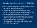 bowlby formulerar sin teori 1958 61
