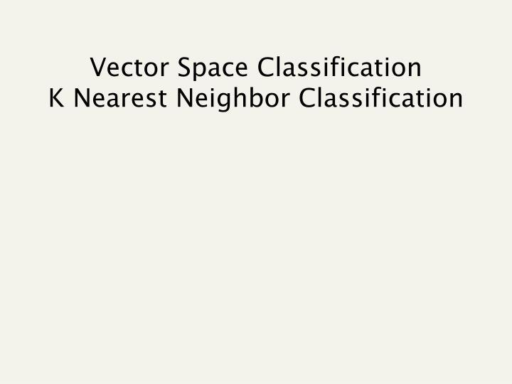 Vector space classification k nearest neighbor classification