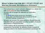 what s new for the 2011 fcat fcat 2 0 writing reading mathematics science1