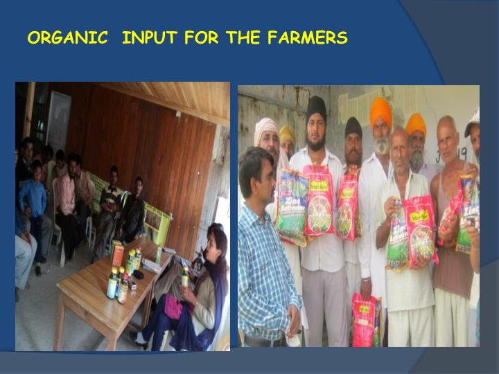 ORGANIC  INPUT FOR THE FARMERS