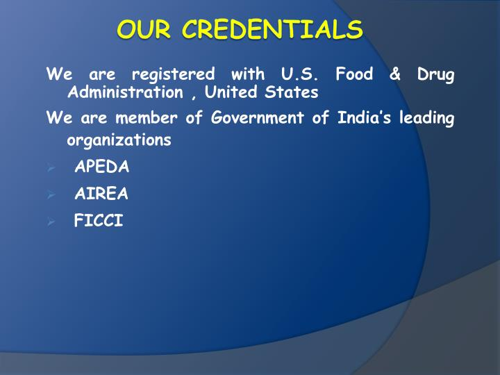 We are registered with U.S. Food & Drug Administration , United States