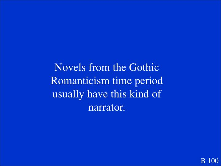Novels from the Gothic Romanticism time period usually have this kind of narrator.
