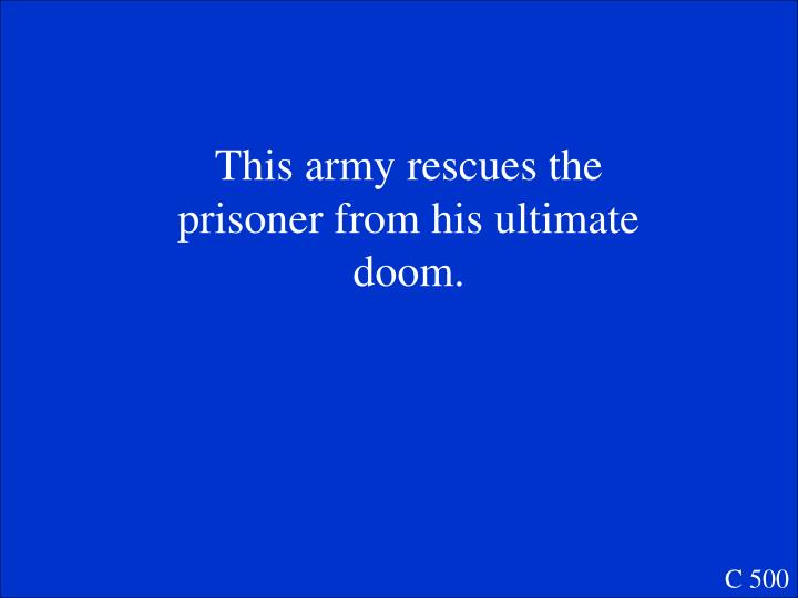 This army rescues the prisoner from his ultimate doom.