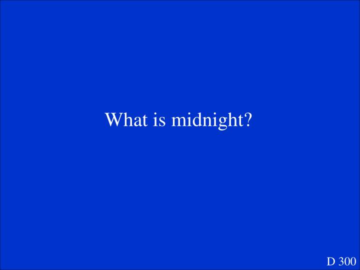 What is midnight?