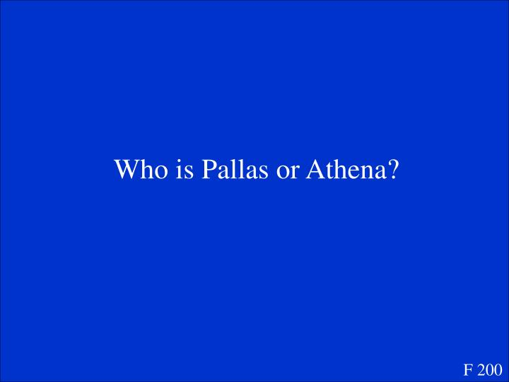 Who is Pallas or Athena?