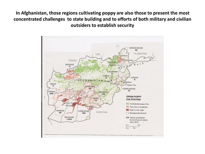 In Afghanistan, those regions cultivating poppy are also those to present the most concentrated chal...