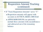 requisition amount tracking continued
