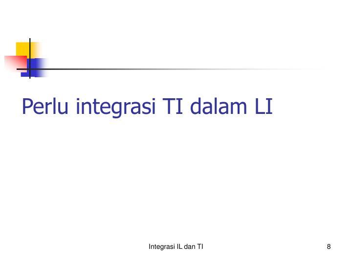 Perlu integrasi TI dalam LI