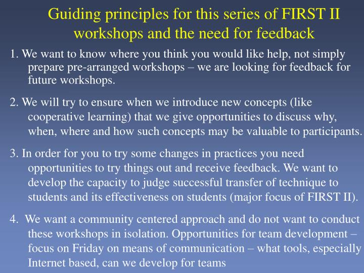 Guiding principles for this series of FIRST II workshops and the need for feedback