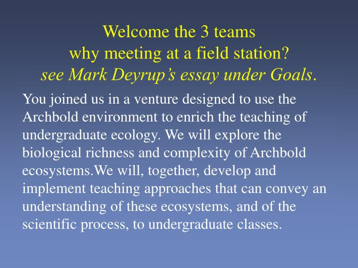 Welcome the 3 teams why meeting at a field station see mark deyrup s essay under goals