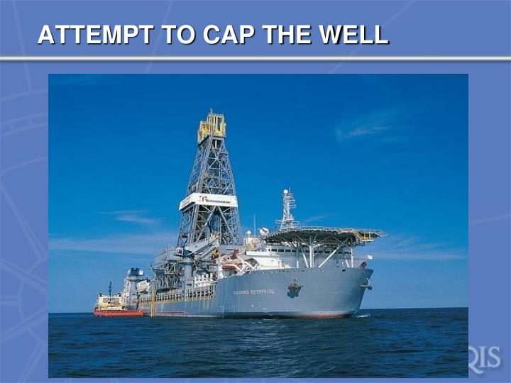 ATTEMPT TO CAP THE WELL