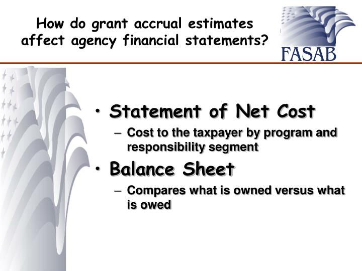 How do grant accrual estimates affect agency financial statements?