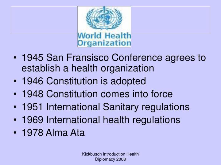 1945 San Fransisco Conference agrees to establish a health organization