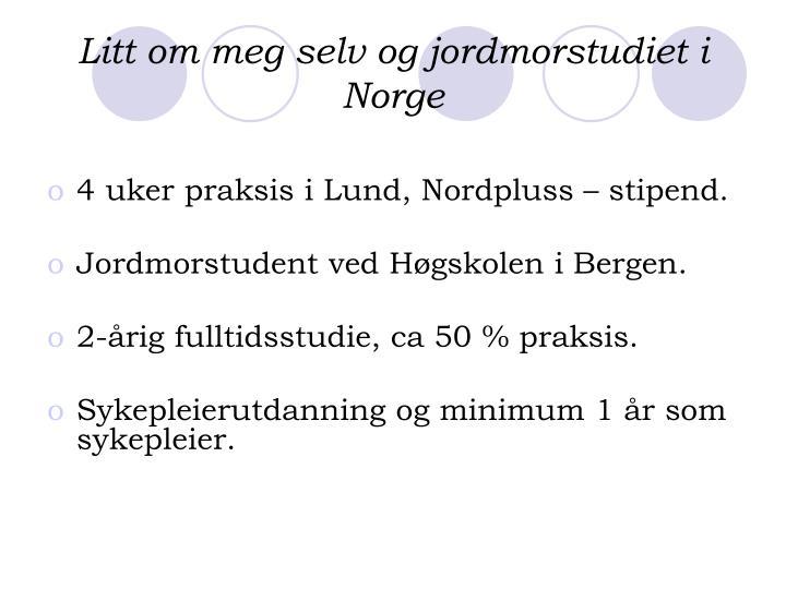 Litt om meg selv og jordmorstudiet i norge