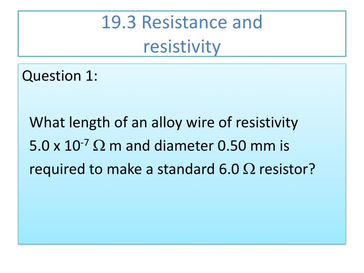 PPT - 19.3 Resistance and resistivity PowerPoint Presentation - ID ...