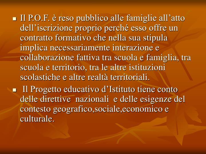 Il P.O.F. è reso pubblico alle famiglie all'atto dell'iscrizione proprio perché esso offre un ...
