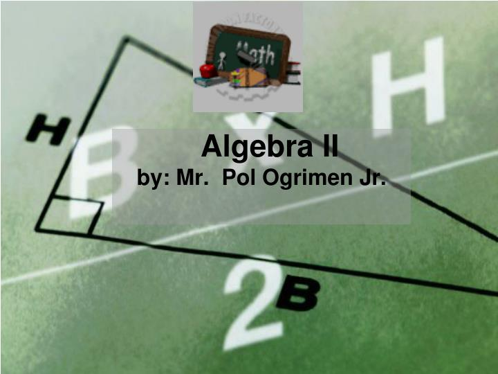 algebra ii by mr pol ogrimen jr n.