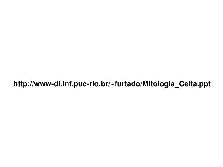 Http://www-di.inf.puc-rio.br/~furtado/Mitologia_Celta.ppt