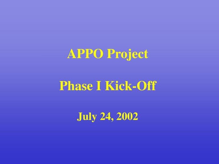 Appo project phase i kick off july 24 2002