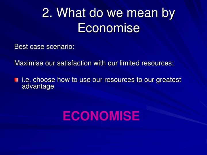 2. What do we mean by Economise
