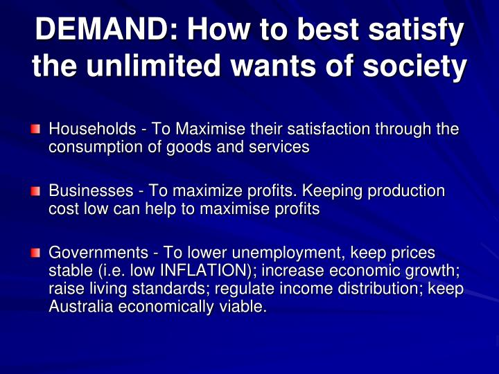 DEMAND: How to best satisfy the unlimited wants of society