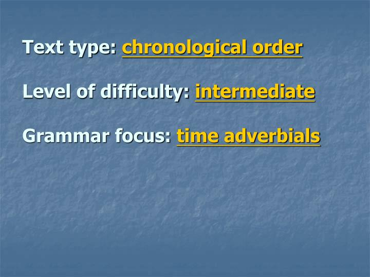 Text type chronological order level of difficulty intermediate grammar focus time adverbials