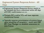 engineered system response action 60 days