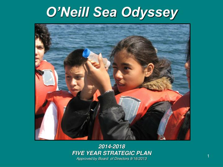 o neill sea odyssey 2014 2018 five year strategic plan approved by board of directors 9 16 2013 n.