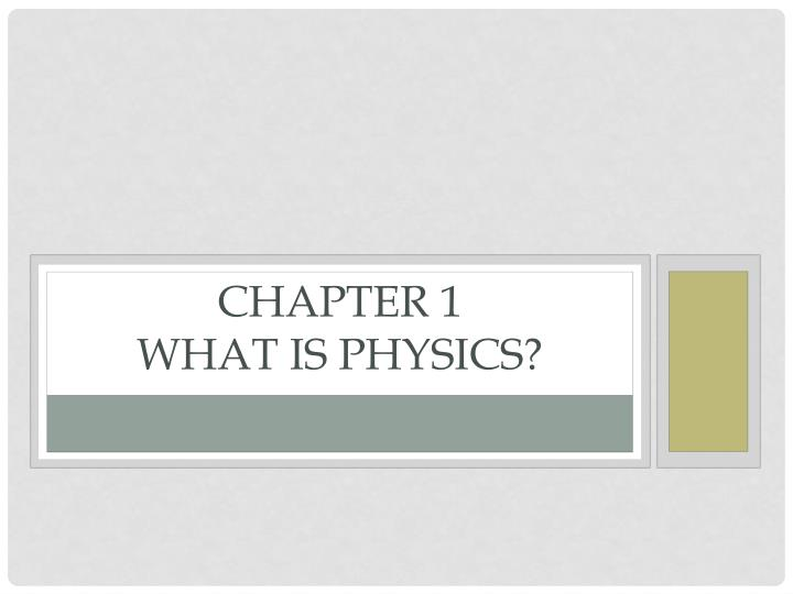 Chapter 1 what is physics
