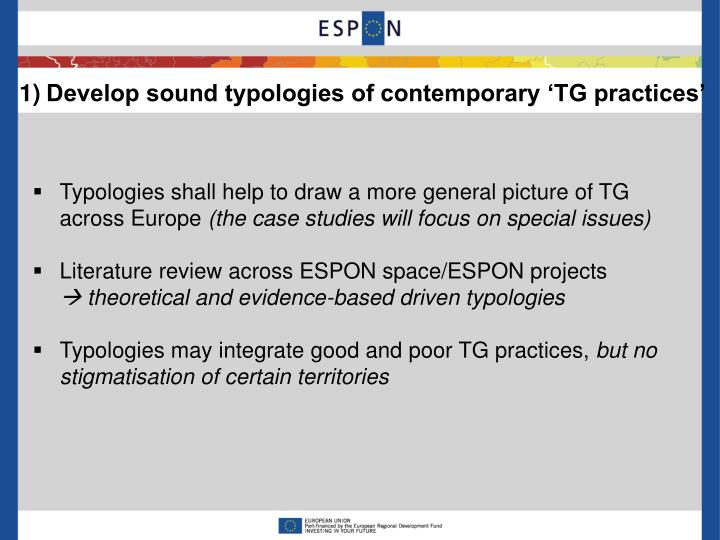 Develop sound typologies of contemporary 'TG practices'