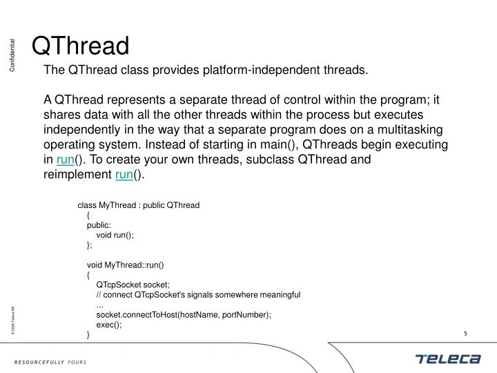 The QThread class provides platform-independent threads.