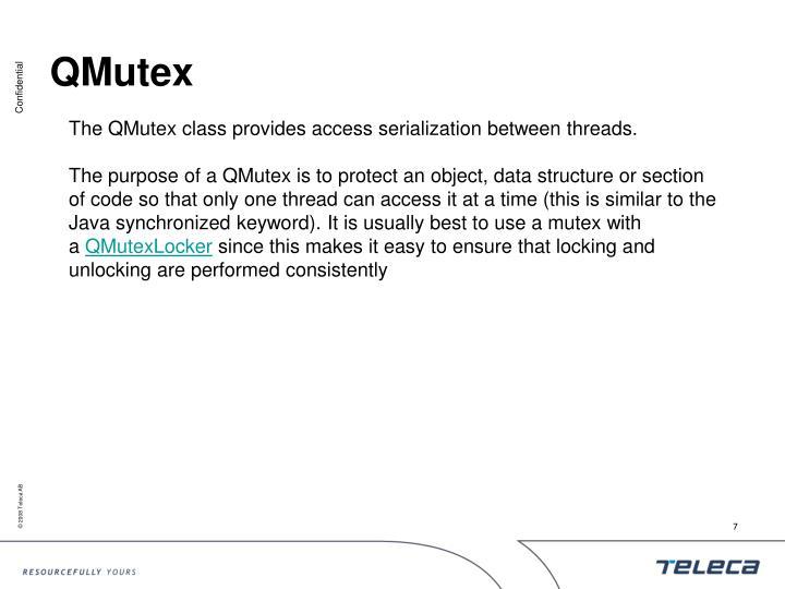 The QMutex class provides access serialization between threads.