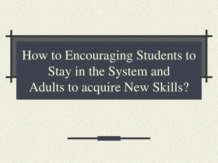 How to Encouraging Students to Stay in the System and
