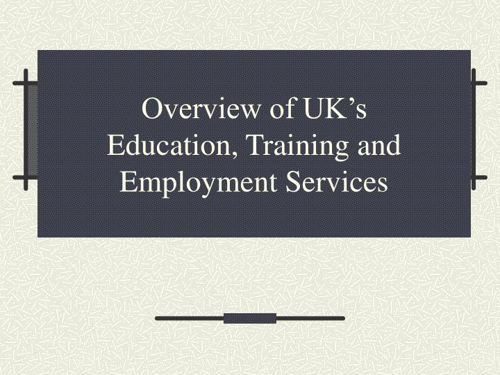 Overview of uk s education training and employment services