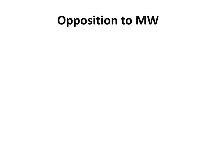 Opposition to MW