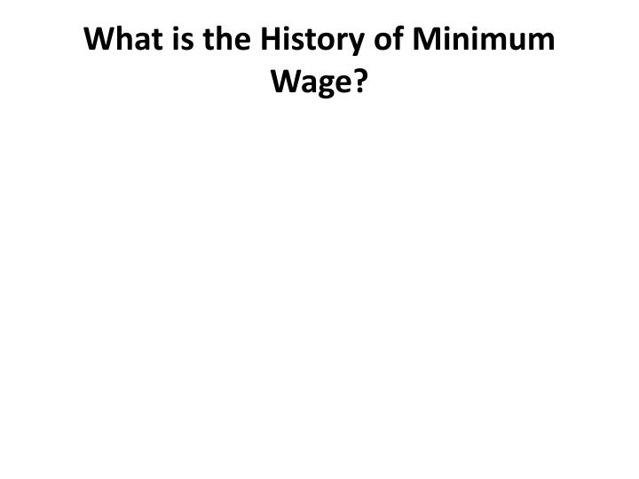 What is the history of minimum wage