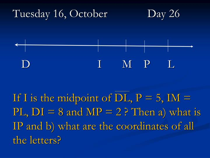 Tuesday 16, October		   Day 26