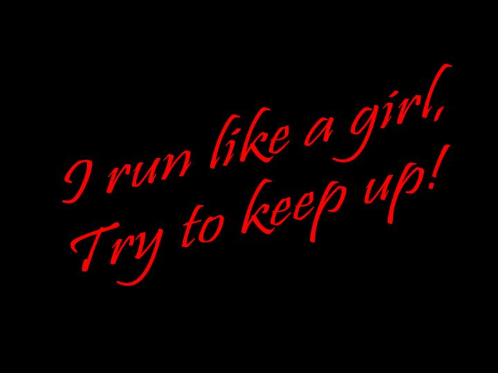 I run like a girl,