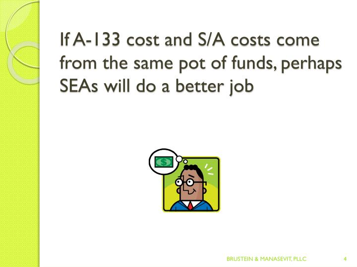 If A-133 cost and S/A costs come from the same pot of funds, perhaps SEAs will do a better job