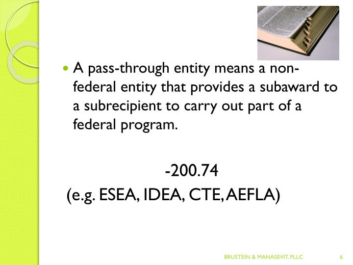 A pass-through entity means a non-federal entity that provides a subaward to a subrecipient