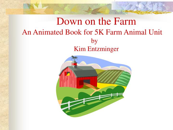 Down on the farm an animated book for 5k farm animal unit by kim entzminger