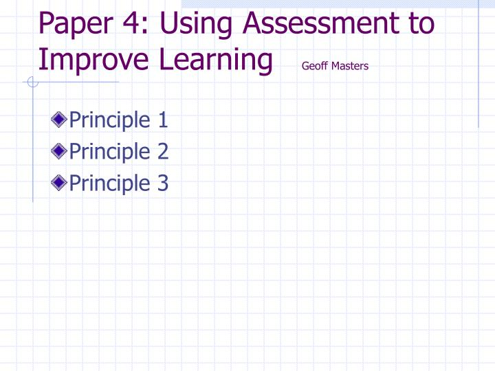 Paper 4: Using Assessment to Improve Learning
