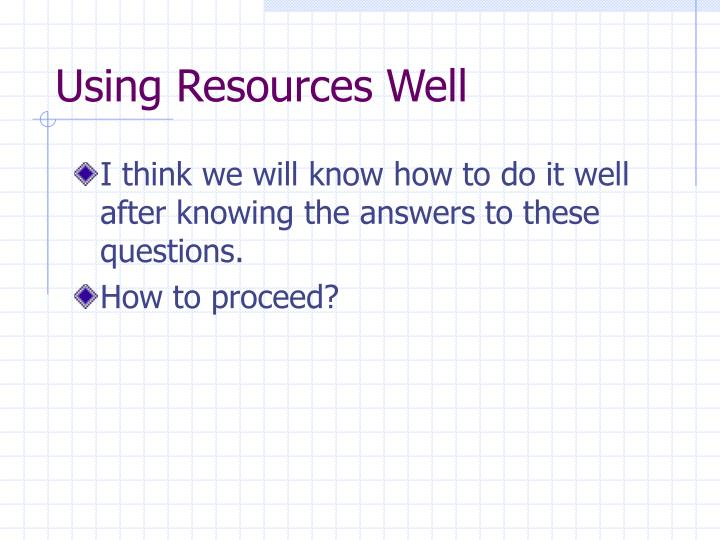 Using Resources Well