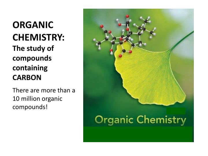 Organic chemistry the study of compounds containing carbon