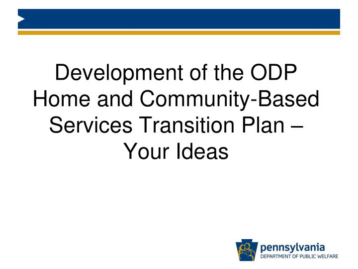 development of the odp home and community based services transition plan your ideas n.