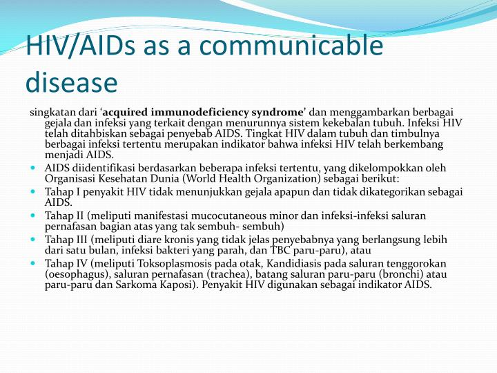 hiv aids a communicable disease Introduction these questions and answers only provide information about the change in law made by the department of health and human services (hhs), centers for disease control and prevention (cdc) that removed hiv infection from the list of communicable diseases of public health significance.