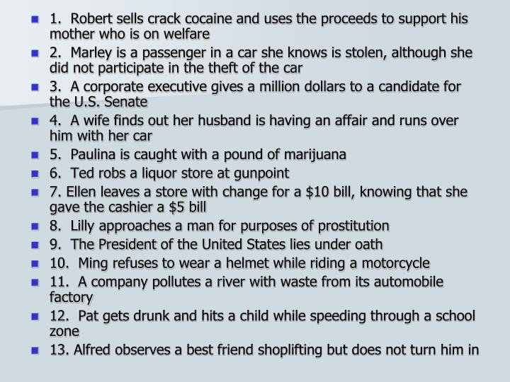 1.  Robert sells crack cocaine and uses the proceeds to support his mother who is on welfare