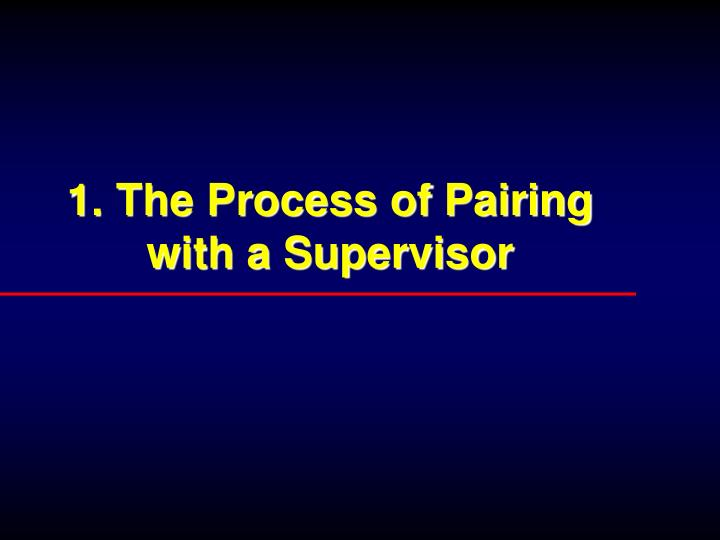 1. The Process of Pairing with a Supervisor