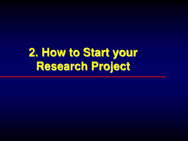 2. How to Start your Research Project