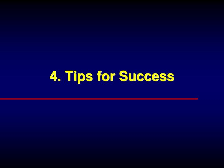 4. Tips for Success